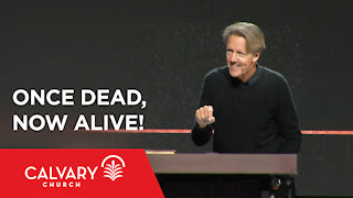 Once Dead, Now Alive! - Ephesians 2:1-7 - Skip Heitzig