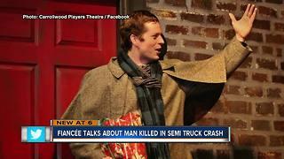 Fiancee talks about man killed in semi-truck crash