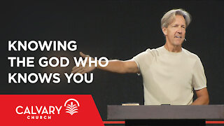 Knowing the God Who Knows You - Psalm 139:1-6, 23-24 - Skip Heitzig