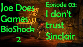Let's Play: BioShock 2   Ep03: I don't trust Sinclair   Joe Does Games