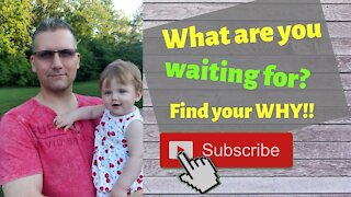 What are you waiting for? Find your Why!