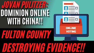 BREAKING: Fulton County and Jovan Pulitzer: DESTROYING Ballots, Dominion Voting ONLINE With China!