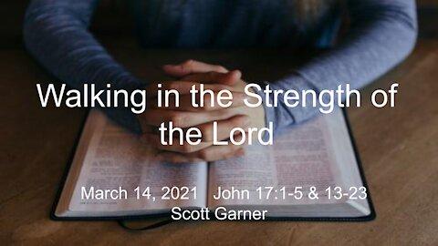 2021-03-14 - Walking in the Strength of the Lord (John 171-5 & 13-23), Scott Garner