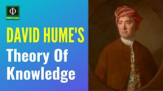 David Hume's Theory of Knowledge (David Hume's Empiricism, David Hume's Skepticism)
