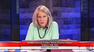 ANTIFA Storms Capitol: Media Blames Trump: Traitors Talk 25th