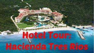 Hotel Tour: Hacienda Tres Rios, Riviera Maya, Mexico