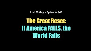 Lori Colley - The Great Reset: If America FALLS, The World Falls