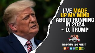 Thur 12 PM EST - Trump Says He's Made Up His Mind About Running in 2024