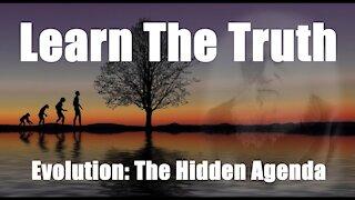 EVOLUTION: The Hidden Agenda
