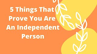 5 Things That Prove You Are An Independent Person