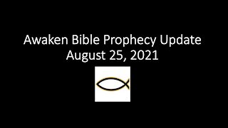 Awaken Bible Prophecy Update 8-25-21 - Red Alert! America Will Soon Strike (us)