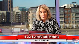 BLM & Antifa Still Rioting | Debbie Discusses 3.4.21