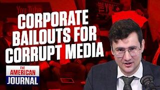 Bailouts To Corrupt Media
