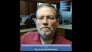 20210403 Entrenched Power - The Daily Summation