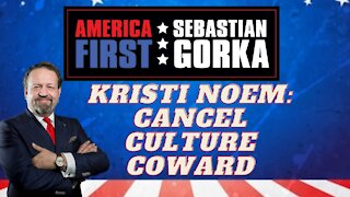 Kristi Noem: Cancel Culture coward. Sebastian Gorka on AMERICA First