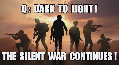 Q: Dark To Light! The Silent War Continues! The Greatest Military Intelligence Operation of All-Time