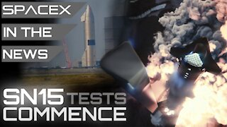 Starship SN15 Testing Has Begun, Elon Musk Talks Landings   SpaceX in the News