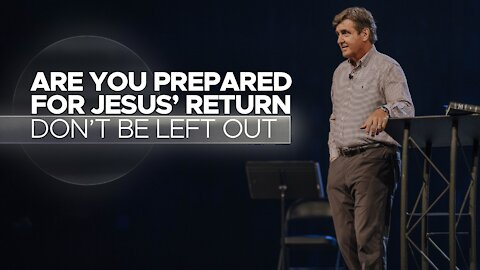 Are You Prepared For Jesus' Return - Don't Be Left Out
