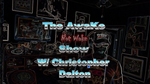 THE AWAKE Not woke SHOW W/ Christopher Dalton #4 IT's ALL FAKE!!!!!