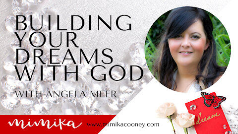 Building your Dreams with God with Angela Meer