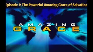 Amazing Grace Episode 1: The Powerful Amazing Grace of Salvation Part 1 (audio/video)
