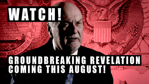 WATCH! GROUNDBREAKING, IMPORTANT REVELATION COMING THIS AUGUST!