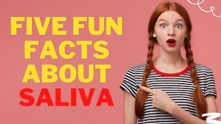 Did you know these Five Fun Facts About Saliva