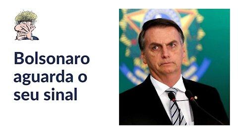 Bolsonaro aguarda o seu sinal