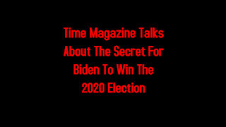 Time Magazine Talks About The Secret For Biden To Win The 2020 Election 2-5-2021