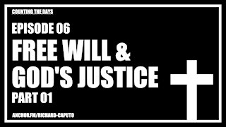 Episode 06 - Free Will & GOD's Justice - Part 01