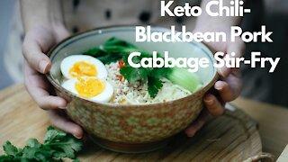 Keto Chili Blackbean Pork Cabbage Stir Fry- Keto Recipe