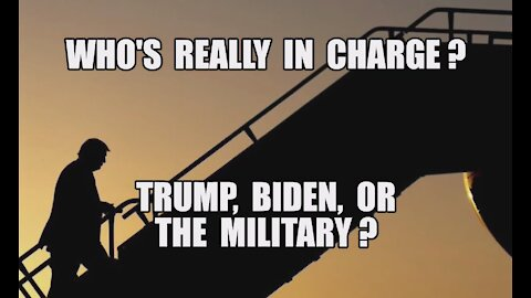 WHO'S IN CHARGE? TRUMP, BIDEN, OR THE MILITARY? Q: YOU ARE WATCHING A MOVIE! ENJOY THE SHOW MAGA KAG
