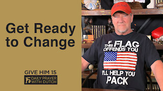 Get Ready to Change   Give Him 15: Daily Prayer with Dutch   May 1