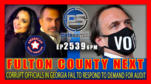 EP 2539-6PM FULTON COUNTY NEXT: OFFICIALS REFUSE TO RESPOND TO DEMAND FOR AUDIT