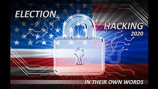 ELECTION HACKING 2020 - IN THEIR OWN WORDS
