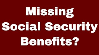 You Could Be MISSING Social Security Benefits