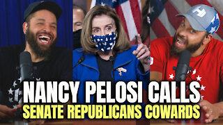 Nancy Pelosi Calls Senate Republicans Cowards