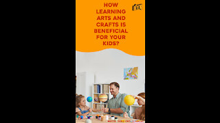 What Are The Benefits Of Learning Arts And Crafts For Kids? *