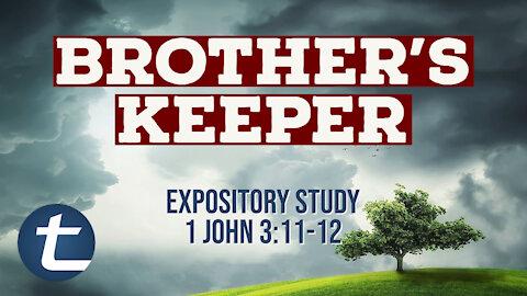 Brothers Keeper (1 John 3:11-12)