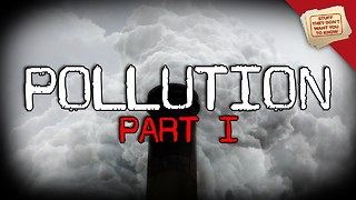 Stuff They Don't Want You To Know: Pollution, Part 1