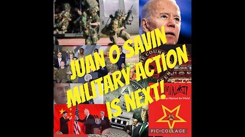 Juan O Savin Military Action Next!!!