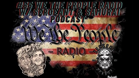 #55 We The People Radio -w/ Sergeant and the Samurai Podcast - 1984 was Not A Guide Book