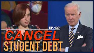 Cancel Student Debt | Ep. 139