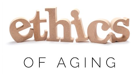 12.9.20 Wednesday Lesson - ETHICS OF AGING