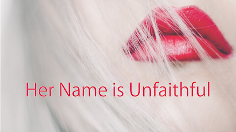 """""""Her Name is Unfaithful"""""""