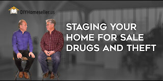 Staging Your Home for the Sale-Drugs& Thefts