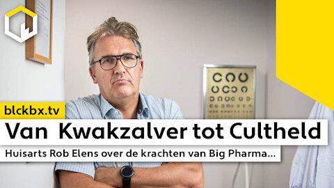 Van Kwakzalver tot Cultheld, Huisarts Rob Elens over de krachten van Big Pharma...