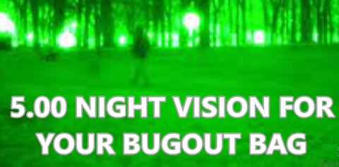 5.00 NIGHT VISION FOR YOUR BUGOUT BAG