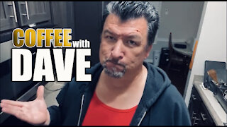 COFFEE WITH DAVE Episode 7 - SPECIAL NEWS REPORT!!!