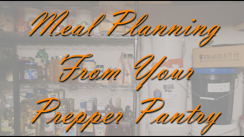 Meal Panning From Your Prepper Pantry ~ Save Time & Money ~ Keep it Simple